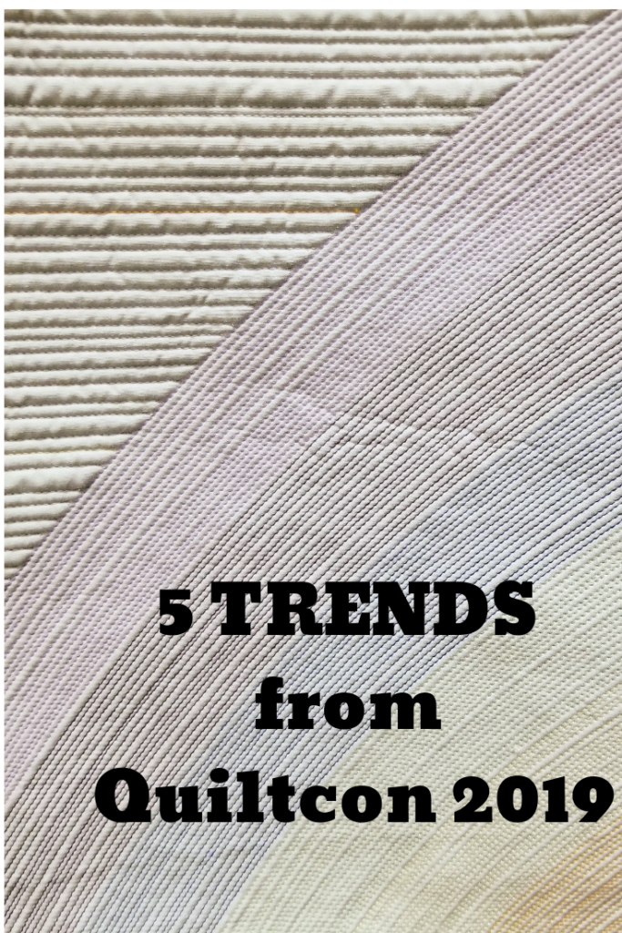 5 trends from quiltcon 2019, quiltytherapy